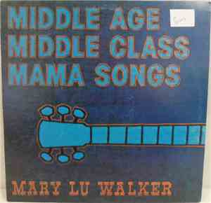 Mary Lu Walker - Middle Age, Middle Class, Mama Songs