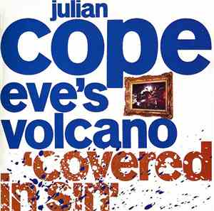 Julian Cope - Eve's Volcano 'Covered In Sin'